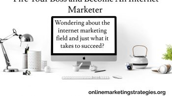 Fire Your Boss and Become An Internet Marketer
