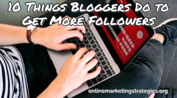 10 Things Bloggers Do to Get More Followers