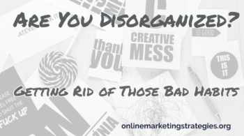 Are You Disorganized? Getting Rid of Those Bad Habits