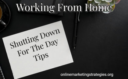 Working From Home - Shutting Down For The Day Tips