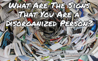 What Are The Signs That You Are a Disorganized Person